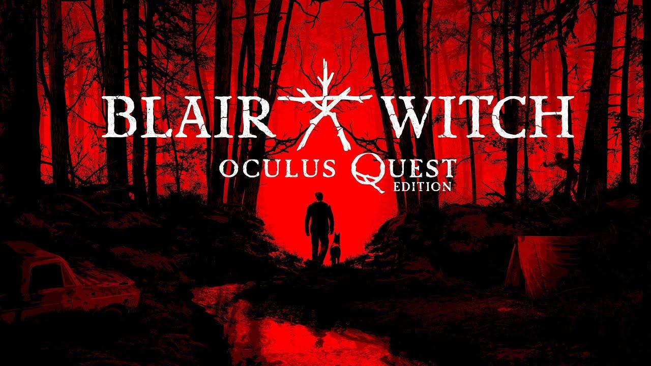 Blair Witch entra nel mondo VR con la Oculus Quest Edition, esce giusto prima di Halloween